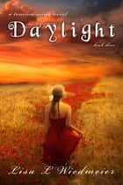 Daylight - A Timeless Series Novel, Book Three ebook by Lisa L Wiedmeier