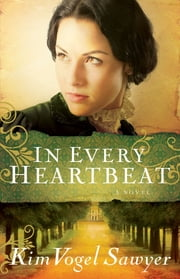 In Every Heartbeat (My Heart Remembers Book #2) ebook by Kim Vogel Sawyer