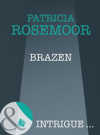 Brazen (Mills & Boon Intrigue) (The McKenna Legacy, Book 12) ebook by Patricia Rosemoor