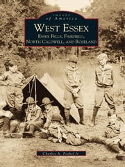 West Essex, Essex Fells, Fairfield, North Caldwell, and Roseland ebook by Jr., Charles A. Poekel