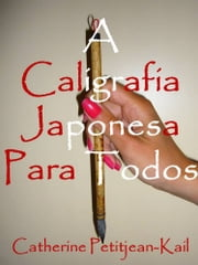 A Caligrafia Japonesa ebook by Catherine Petitjean-Kail