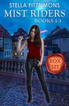 The Mist Riders Series Box Set (Books 1-3) - An Urban Fantasy ebook by
