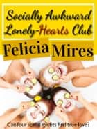 Socially Awkward Lonely-Hearts Club, a Christian Chick-Lit Romance - Books 1-4 ebook by Felicia Mires