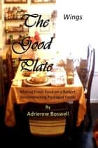 The Good Plate: Wings ebook by Adrienne Boswell