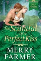 The Scandal of a Perfect Kiss ebook by Merry Farmer