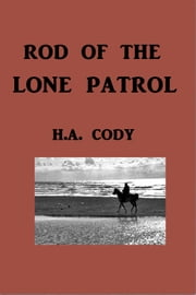 Rod of the Lone Patrol ebook by H. A. Cody