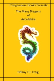 The Many Dragons of Avordshire ebook by Tiffany T.J. Craig