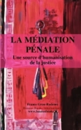 LA MEDIATION PENALE, UNE SOURCE D'HUMANISATION DE LA JUSTICE ebook by France Grou-Radenez
