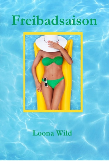 Freibadsaison ebook by Loona Wild