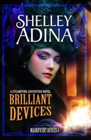 Brilliant Devices - A steampunk adventure novel ebook by Shelley Adina