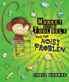 Monkey with a Tool Belt and the Noisy Problem eBook by Chris Monroe, Chris Monroe
