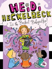 Heidi Heckelbeck Is the Bestest Babysitter! ebook by Wanda Coven,Priscilla Burris