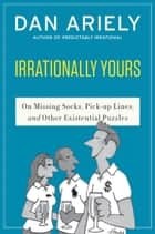 Irrationally Yours ebook by Dr. Dan Ariely,William Haefeli