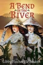 A Bend In the River ebook by Libby Fischer Hellmann