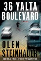 36 Yalta Boulevard - A Novel ebook by Olen Steinhauer