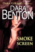 Smoke Screen ebook by Dara Benton,Dara Girard