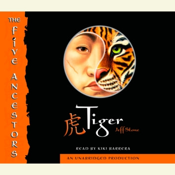 The Five Ancestors Book 1: Tiger audiobook by Jeff Stone
