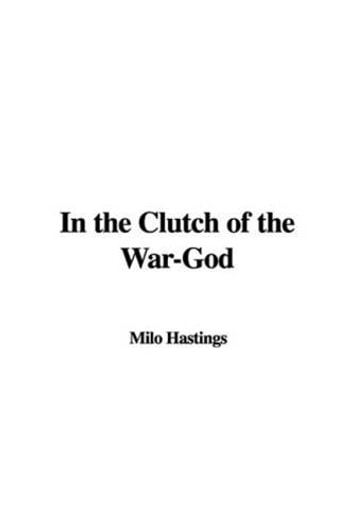 In The Clutch Of The War-God ebook by Milo Hastings