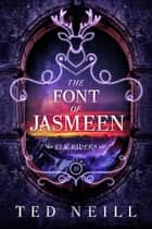 The Font of Jasmeen - Elk Riders, #3 ebook by Ted Neill