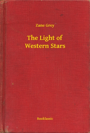 The Light of Western Stars ebook by Zane Grey