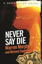 Never Say Die - Number 110 in Series ebook by Richard Sapir, Warren Murphy