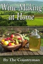 Wine Making at Home ebook by The Countryman