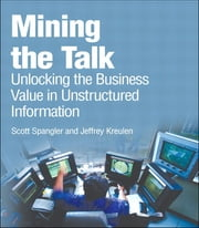 Mining the Talk - Unlocking the Business Value in Unstructured Information (Adobe Reader) ebook by Scott Spangler,Jeffrey Kreulen
