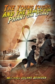 The Young Knights and the Search for Phantom Island ebook by Michael Delane Bearden