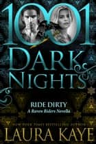 Ride Dirty: A Raven Riders Novella ebook by Laura Kaye