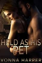 Held as His Pet ebook by Vonna Harper