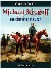 Michael Strogoff - Or, The Courier of the Czar ebook by Jules Verne