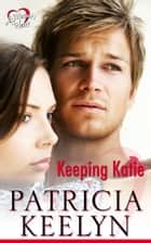 Keeping Katie ebook by Patricia Keelyn