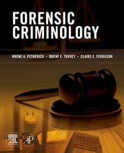 Forensic Criminology ebook by Wayne Petherick,Brent E. Turvey,Claire E. Ferguson