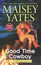 Good Time Cowboy ebook by Maisey Yates