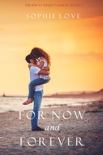 For Now and Forever (The Inn at Sunset Harbor—Book 1) ebook by Sophie Love
