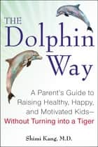 The Dolphin Way ebook by Shimi Kang