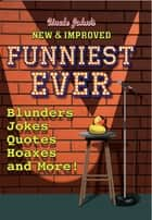 Uncle John's New & Improved Funniest Ever ebook by Bathroom Readers' Institute
