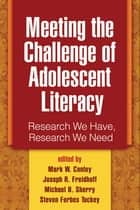 Meeting the Challenge of Adolescent Literacy ebook by Mark W. Conley, PhD,Joseph R. Freidhoff,Michael B. Sherry,Steven Forbes Tuckey, MEd