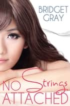 NO STRINGS ATTACHED ebook by BRIDGET GRAY