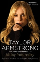 Hiding from Reality - My Story of Love, Loss, and Finding the Courage Within ebook by Taylor Armstrong