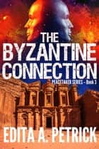 The Byzantine Connection - Book 3 of the Peacetaker Series, #3 ebook by Edita A. Petrick