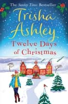 Twelve Days of Christmas: A bestselling Christmas read to devour in one sitting! ebook by Trisha Ashley