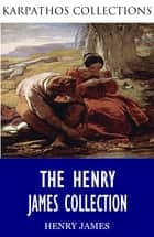 The Henry James Collection ebook by Henry James