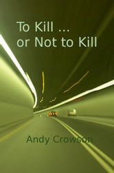 To Kill or Not to Kill ebook by Andy Crowson