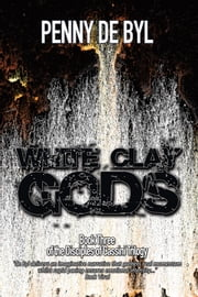 White Clay Gods - Book Three of The Disciples of Cassini Trilogy ebook by Penny de Byl