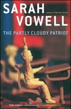The Partly Cloudy Patriot ebook by Sarah Vowell