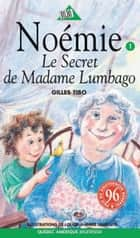 Noémie 01 - Le Secret de Madame Lumbago ebook by Gilles Tibo, Louise-Andrée Laliberté