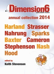 Dimension6: annual collection 2014 ebook by Stevenson Keith,Harland Richard,Strasser Dirk