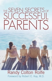 The Seven Secrets of Successful Parents ebook by Randy Colton Rolfe