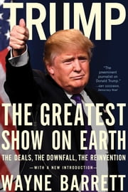 Trump - The Greatest Show on Earth: The Deals, the Downfall, the Reinvention ebook by Wayne Barrett